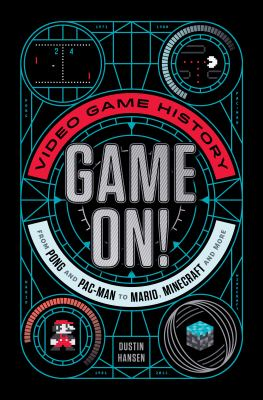 Game On!: Video game history from Pong and Pac-man to Mario, Minecraft, and more by Dustin Hansen